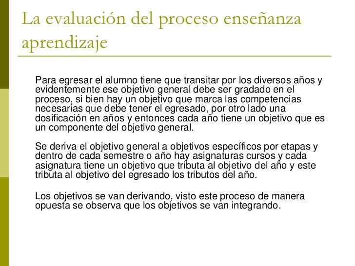 La evaluación del proceso enseñanzaaprendizaje Para egresar el alumno tiene que transitar por los diversos años y evidente...