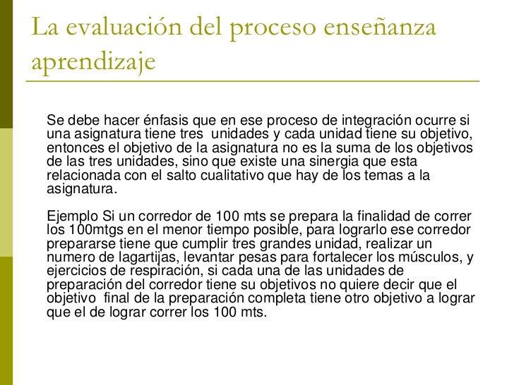 La evaluación del proceso enseñanzaaprendizaje Se debe hacer énfasis que en ese proceso de integración ocurre si una asign...