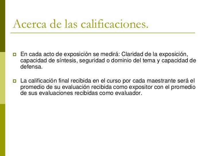 Acerca de las calificaciones.   En cada acto de exposición se medirá: Claridad de la exposición,    capacidad de síntesis...