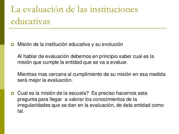 La evaluación de las institucioneseducativas   Misión de la institución educativa y su evolución    Al hablar de evaluaci...