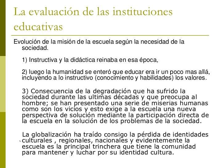 La evaluación de las institucioneseducativasEvolución de la misión de la escuela según la necesidad de la  sociedad.  1) I...