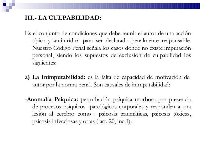 III.- LA CULPABILIDAD: Es el conjunto de condiciones que debe reunir el autor de una acción típica y antijurídica para ser...