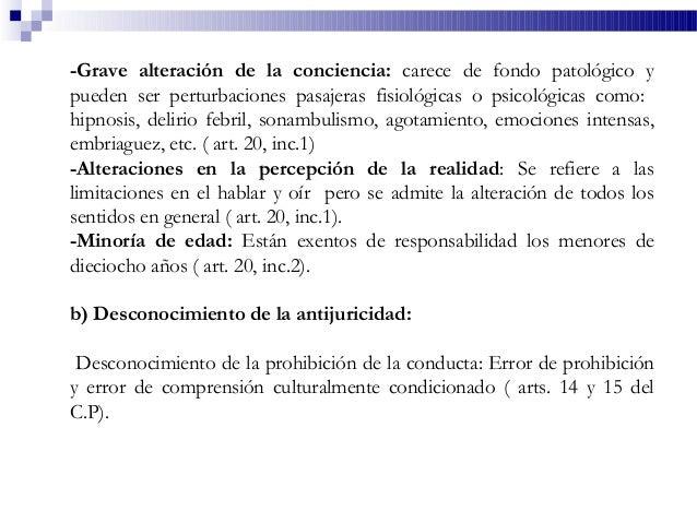-Grave alteración de la conciencia: carece de fondo patológico y pueden ser perturbaciones pasajeras fisiológicas o psicol...