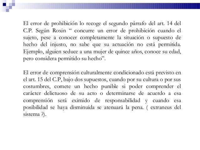 """El error de prohibición lo recoge el segundo párrafo del art. 14 del C.P. Según Roxin """" concurre un error de prohibición c..."""