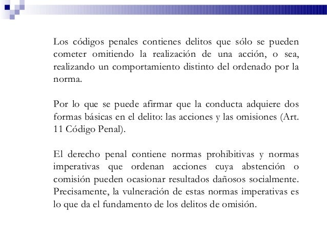 Los códigos penales contienes delitos que sólo se pueden cometer omitiendo la realización de una acción, o sea, realizando...