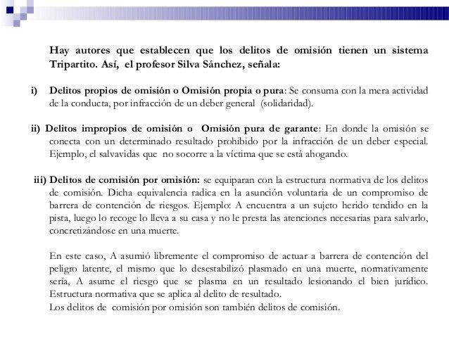 Hay autores que establecen que los delitos de omisión tienen un sistema Tripartito. Así, el profesor Silva Sánchez, señala...