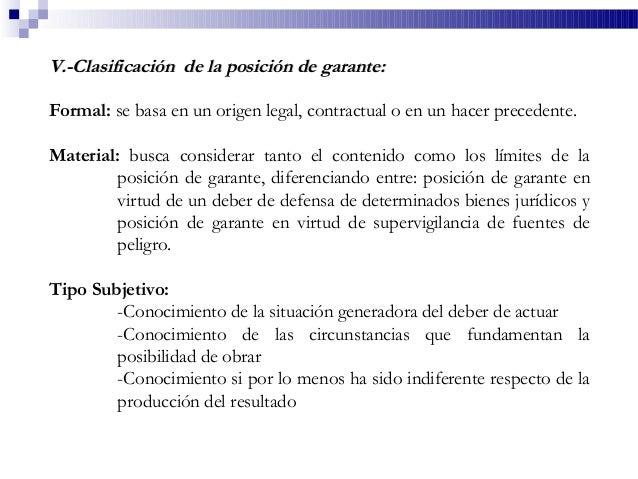 V.-Clasificación de la posición de garante:V.-Clasificación de la posición de garante: Formal: se basa en un origen legal,...