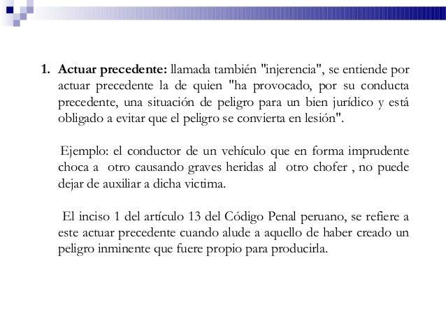 """1. Actuar precedente: llamada también """"injerencia"""", se entiende por actuar precedente la de quien """"ha provocado, por su co..."""