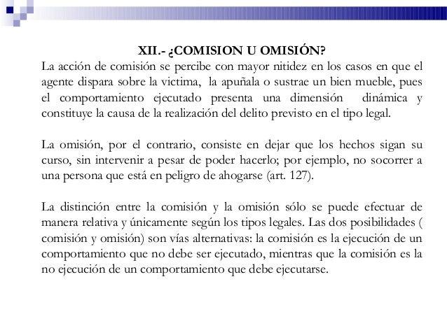 XII.- ¿COMISION U OMISIÓN? La acción de comisión se percibe con mayor nitidez en los casos en que el agente dispara sobre ...