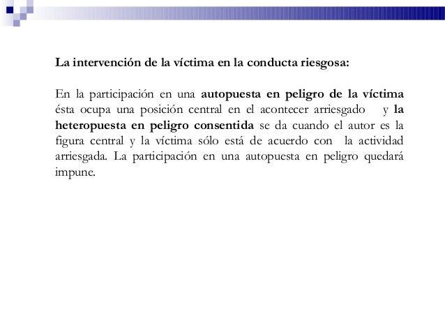La intervención de la víctima en la conducta riesgosa: En la participación en una autopuesta en peligro de la víctima ésta...