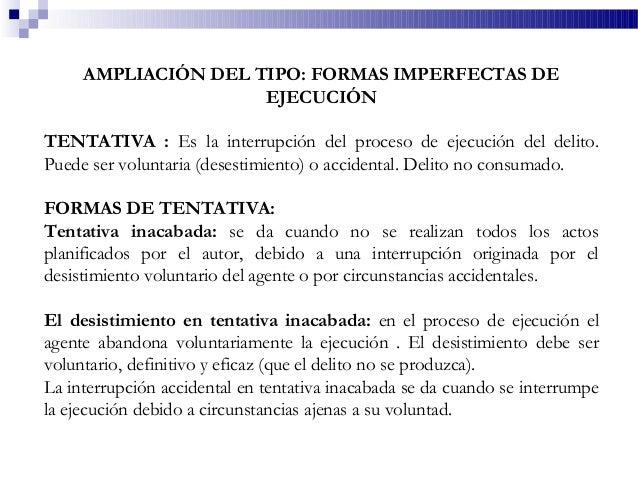 AMPLIACIÓN DEL TIPO: FORMAS IMPERFECTAS DE EJECUCIÓN TENTATIVA : Es la interrupción del proceso de ejecución del delito. P...