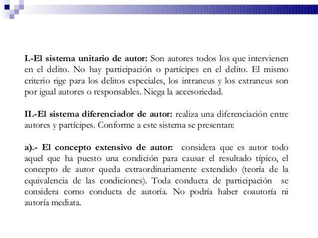 I.-El sistema unitario de autor: Son autores todos los que intervienen en el delito. No hay participación o partícipes en ...
