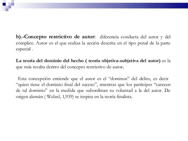b).-Concepto restrictivo de autor: diferencia conducta del autor y del cómplice. Autor es el que realiza la acción descrit...