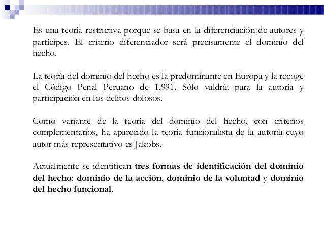 Es una teoría restrictiva porque se basa en la diferenciación de autores y partícipes. El criterio diferenciador será prec...