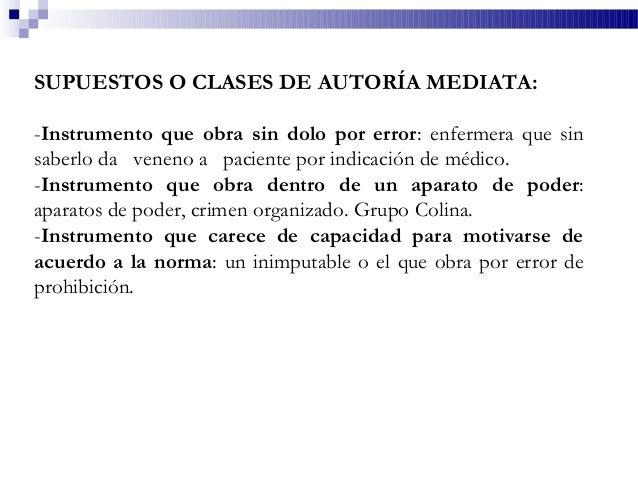 SUPUESTOS O CLASES DE AUTORÍA MEDIATA: -Instrumento que obra sin dolo por error: enfermera que sin saberlo da veneno a pac...