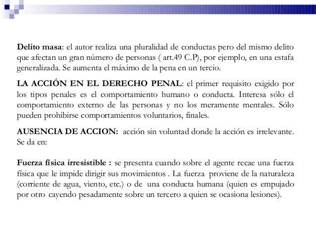 Delito masa: el autor realiza una pluralidad de conductas pero del mismo delito que afectan un gran número de personas ( a...
