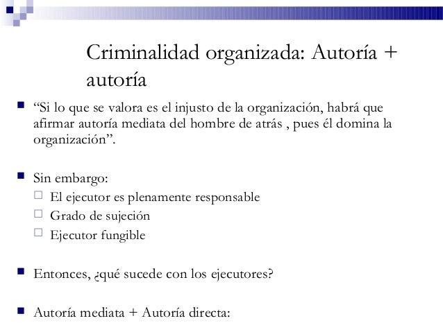 """Criminalidad organizada: Autoría + autoría  """"Si lo que se valora es el injusto de la organización, habrá que afirmar auto..."""