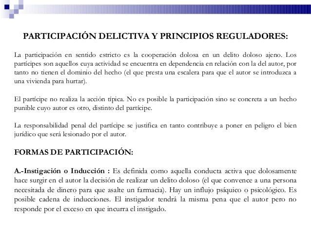 PARTICIPACIÓN DELICTIVA Y PRINCIPIOS REGULADORES: La participación en sentido estricto es la cooperación dolosa en un deli...