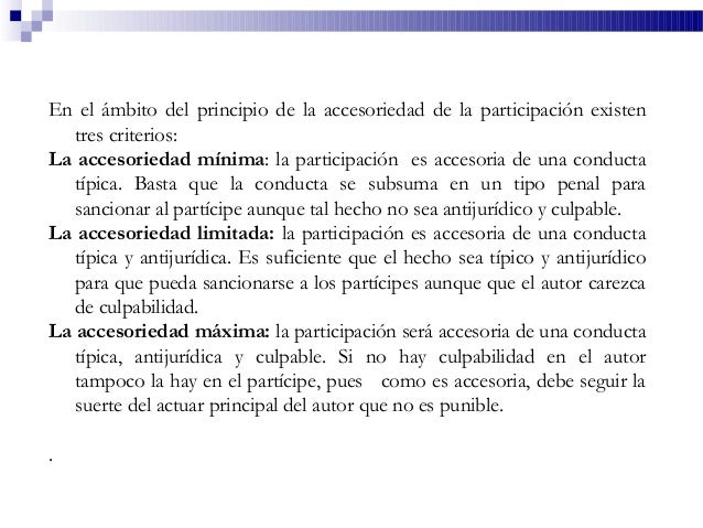 En el ámbito del principio de la accesoriedad de la participación existen tres criterios: La accesoriedad mínima: la parti...
