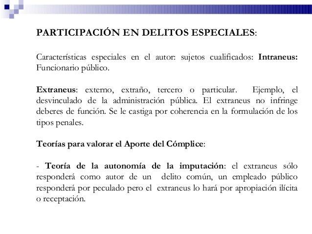 PARTICIPACIÓN EN DELITOS ESPECIALES: Características especiales en el autor: sujetos cualificados: Intraneus: Funcionario ...