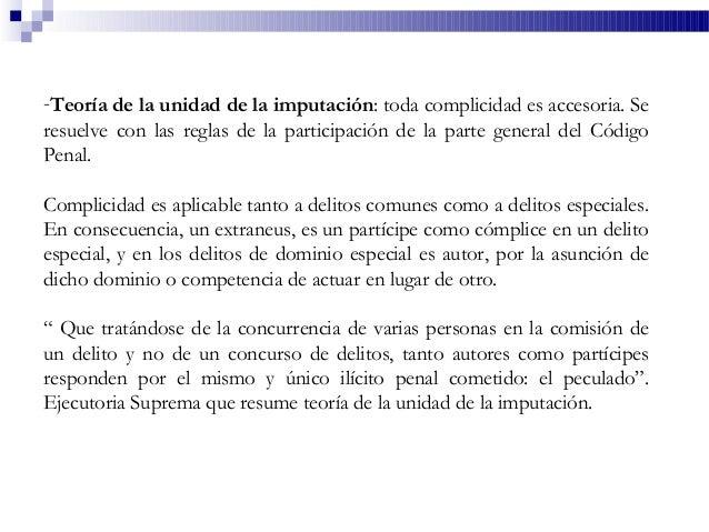 -Teoría de la unidad de la imputación: toda complicidad es accesoria. Se resuelve con las reglas de la participación de la...