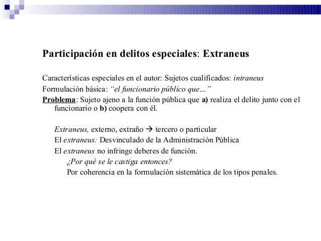 Participación en delitos especiales: Extraneus Características especiales en el autor: Sujetos cualificados: intraneus For...