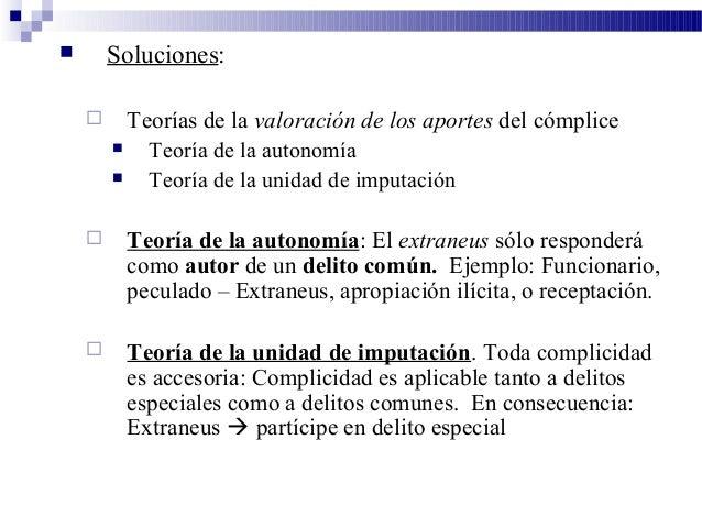  Soluciones:  Teorías de la valoración de los aportes del cómplice  Teoría de la autonomía  Teoría de la unidad de imp...