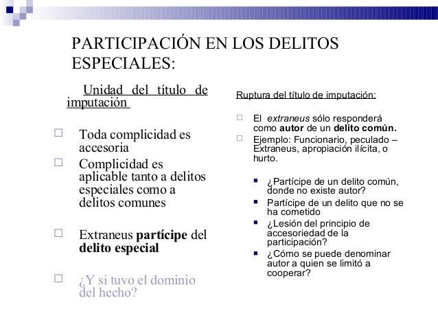 PARTICIPACIÓN EN LOS DELITOS ESPECIALES: Unidad del título de imputación  Toda complicidad es accesoria  Complicidad es ...