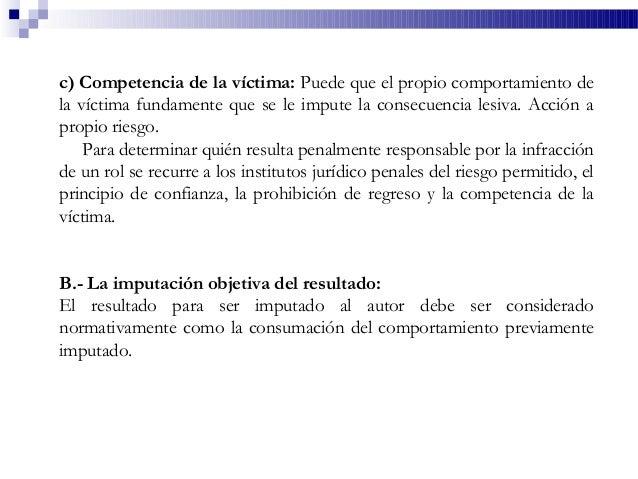c) Competencia de la víctima: Puede que el propio comportamiento de la víctima fundamente que se le impute la consecuencia...