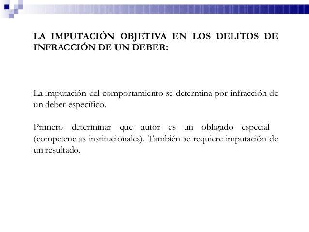 LA IMPUTACIÓN OBJETIVA EN LOS DELITOS DE INFRACCIÓN DE UN DEBER: La imputación del comportamiento se determina por infracc...