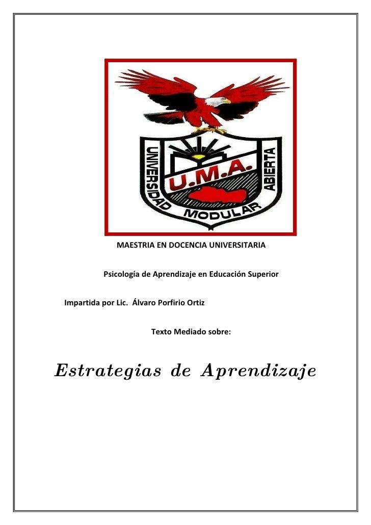 MAESTRIA EN DOCENCIA UNIVERSITARIA               Psicología de Aprendizaje en Educación Superior    Impartida por Lic. Álv...