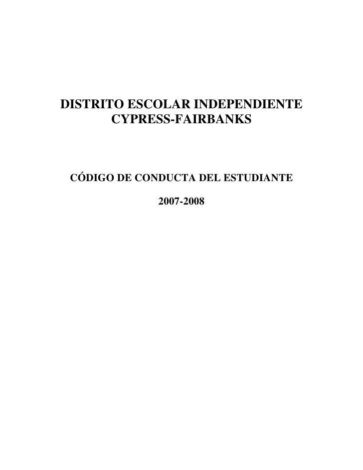 DISTRITO ESCOLAR INDEPENDIENTE        CYPRESS-FAIRBANKS     CÓDIGO DE CONDUCTA DEL ESTUDIANTE                2007-2008