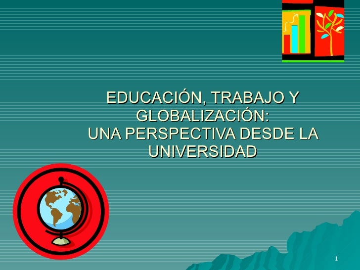 EDUCACIÓN, TRABAJO Y GLOBALIZACIÓN: UNA PERSPECTIVA DESDE LA UNIVERSIDAD