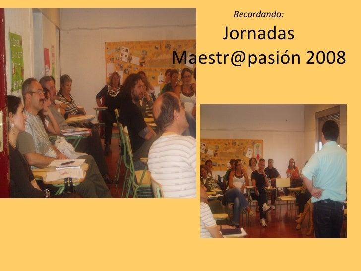 Recordando: Jornadas Maestr@pasión 2008