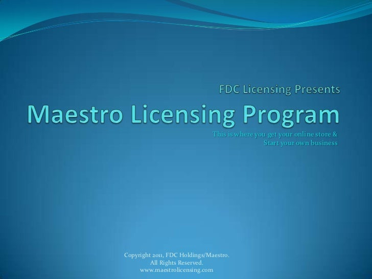 FDC Licensing PresentsMaestro Licensing Program<br />This is where you get your online store &   <br />Start your own busi...