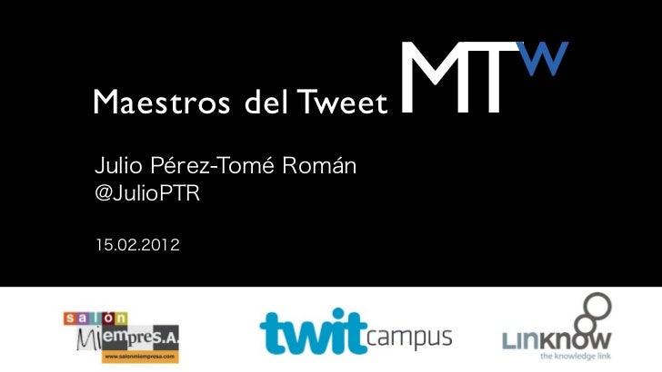 wMaestros del Tweet       MTJulio Pérez-Tomé Román@JulioPTR15.02.2012