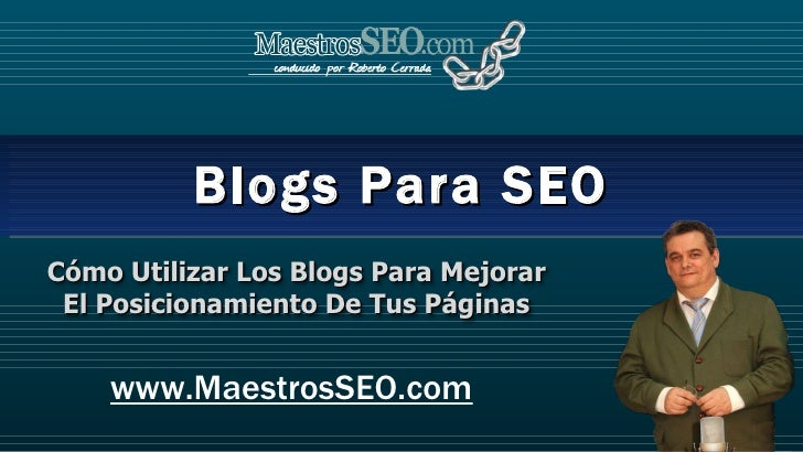 Blogs Para SEO www.MaestrosSEO.com Cómo Utilizar Los Blogs Para Mejorar El Posicionamiento De Tus Páginas