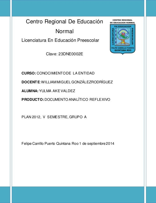 Centro Regional De Educación Normal Licenciatura En Educación Preescolar Clave: 23DNE0002E CURSO: CONOCIMIENTODE LA ENTIDA...