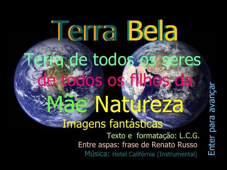 Texto e  formatação: L.C.G. Entre aspas: frase de Renato Russo   Música:  Hotel Califórnia (Instrumental)   Terra de todos...