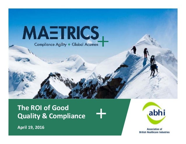 The ROI of Good  Quality & Compliance April 19, 2016