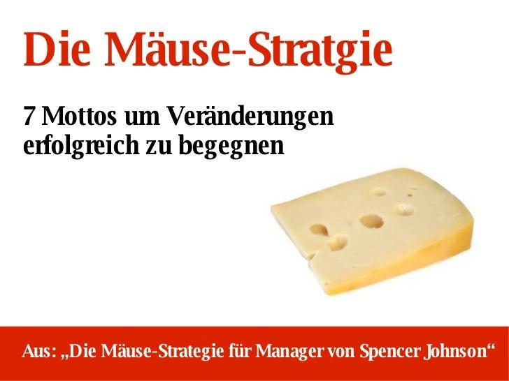 """Aus: """"Die Mäuse-Strategie für Manager von Spencer Johnson"""" Die Mäuse-Stratgie 7 Mottos um Veränderungen  erfolgreich zu be..."""