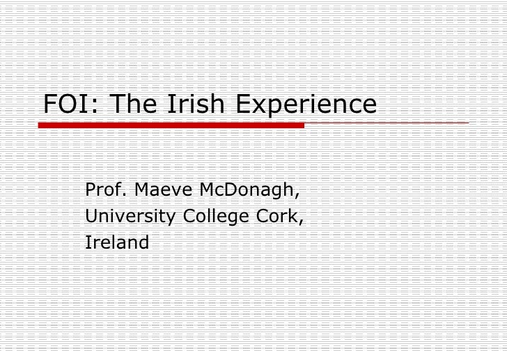 FOI: The Irish Experience Prof. Maeve McDonagh, University College Cork, Ireland