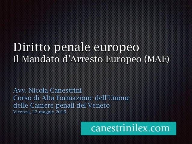 Diritto penale europeo Il Mandato d'Arresto Europeo (MAE) Avv. Nicola Canestrini Corso di Alta Formazione dell'Unione dell...