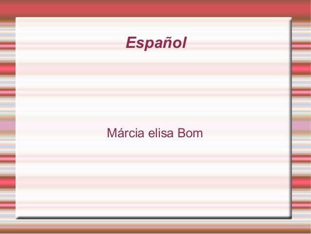 Español Márcia elisa Bom
