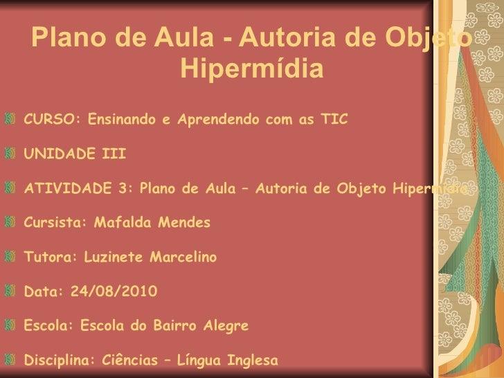 Plano de Aula - Autoria de Objeto Hipermídia <ul><li>CURSO: Ensinando e Aprendendo com as TIC </li></ul><ul><li>UNIDADE II...