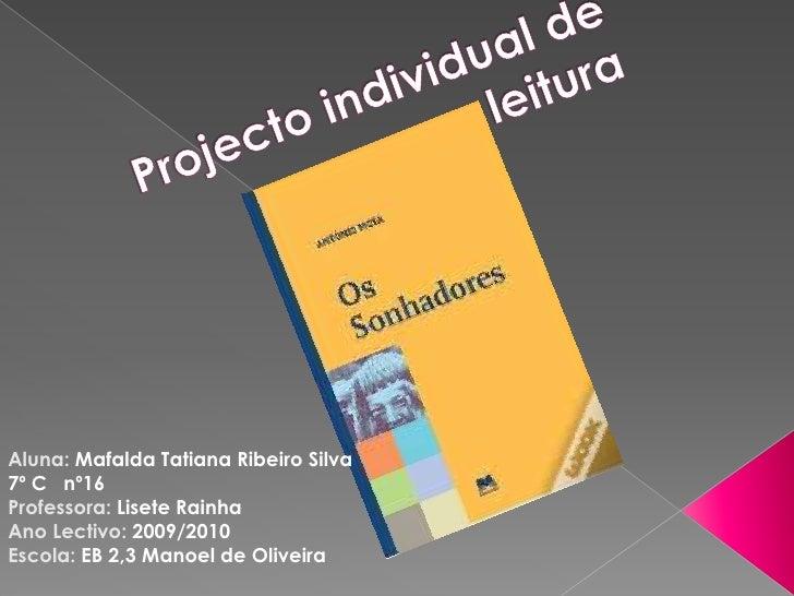 Projecto individual de leitura<br />Aluna:Mafalda Tatiana Ribeiro Silva<br />7º C   nº16<br />Professora:Lisete Rainha<br ...