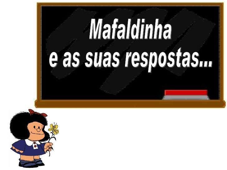 Mafaldinha e as suas respostas...