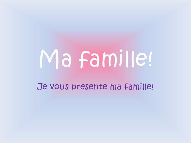 Ma famille!<br />Je vous presente ma famille!<br />