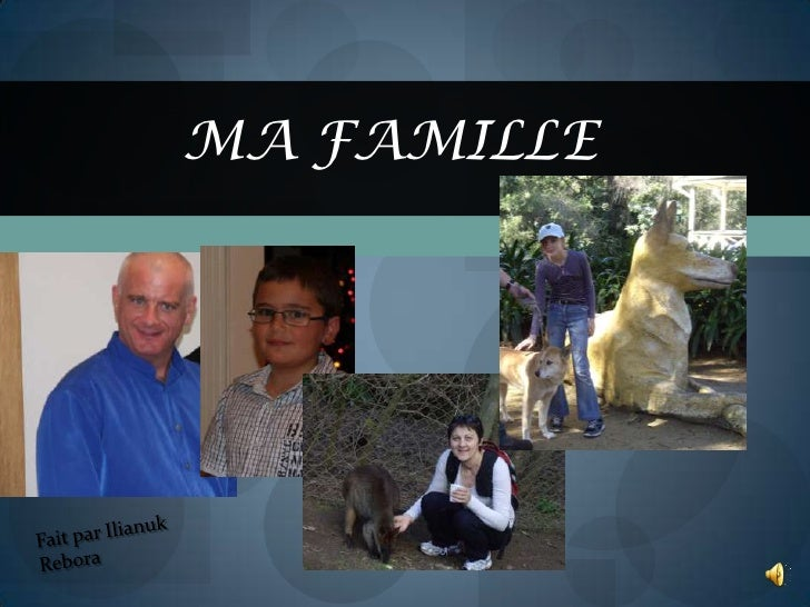 Ma famille<br />Fait par Ilianuk Rebora<br />