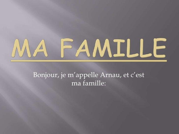 Ma famille<br />Bonjour, je m'appelle Arnau, et c'est ma famille: <br />